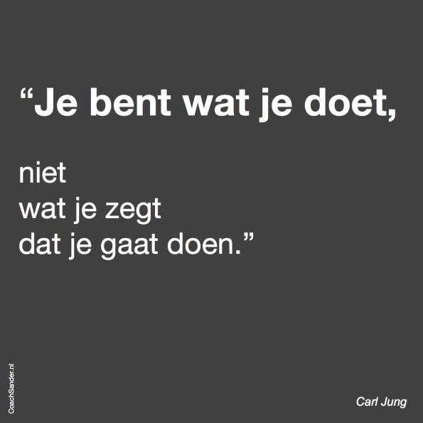 je bent wat je doet – Carl Jung