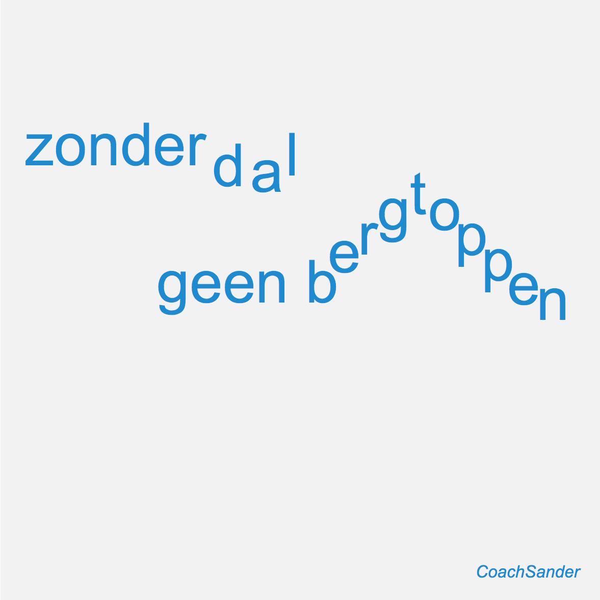 zonder dalen geen bergen - CoachSander.nl