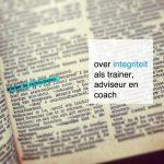 over integriteit als trainer, adviseur en coach…
