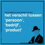 zelfstandig ondernemer: het verschil tussen 'persoon', 'bedrijf' en 'product'